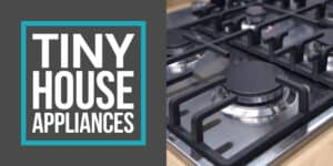 How to Choose Tiny House Appliances